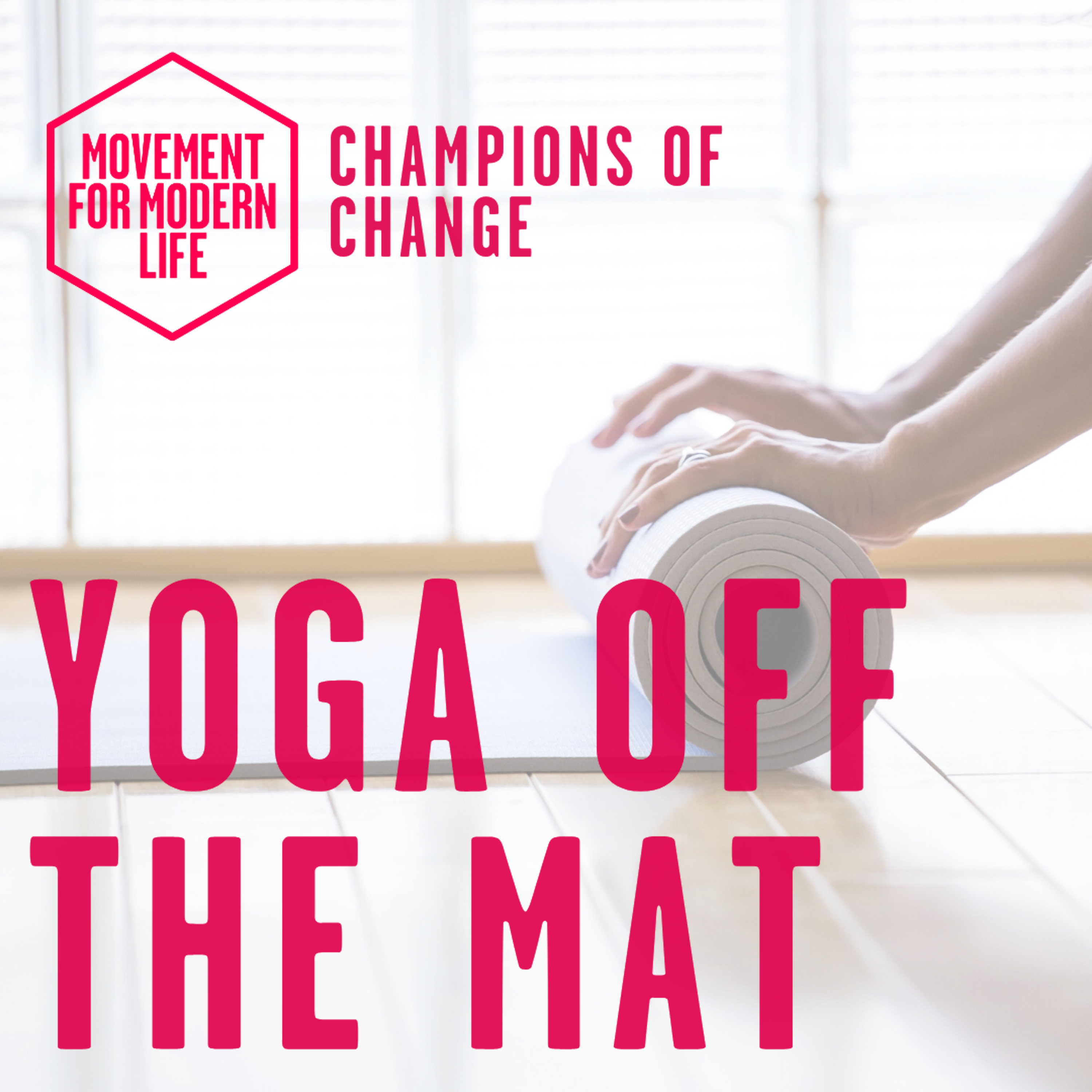 Yoga Off The Mat - The Movement For Modern Life Podcast